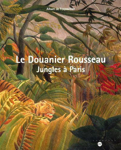 LE DOUANIER ROUSSEAU - JUNGLES A PARIS (ALBUM DE L'EXPOSITION)