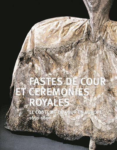 FASTES DE COUR ET CEREMONIES ROYALES - LE COSTUME DE COUR EN EUROPE 1650-1800