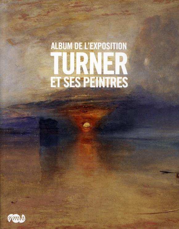 TURNER ET SES PEINTRES ALBUM DE L EXPOSITION