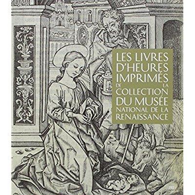 LES LIVRES D'HEURES IMPRIMES DE LA COLLECTION DU MUSEE NATIONAL DE LA RENAISSANC