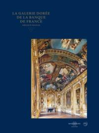 GALERIE DOREE DE LA BANQUE DE FRANCE (LA) - TROIS SIECLES DE POUVOIR, D'ART ET D'HISTOIRE