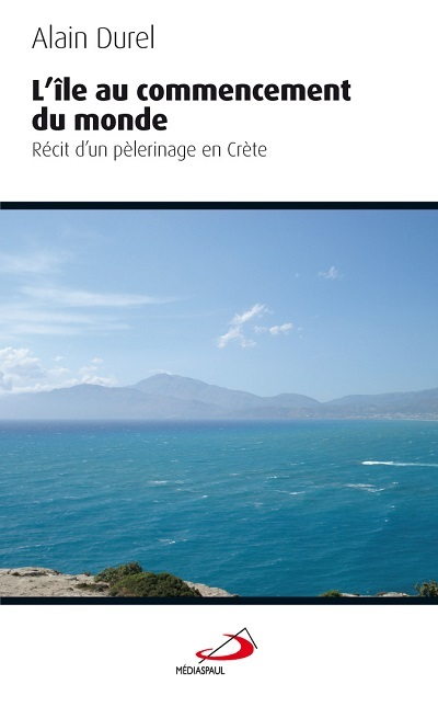 ILE AU COMMENCEMENT (L'). RECIT D'UN PELERINAGE EN CRETE