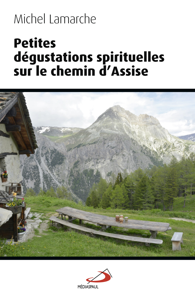 PETITES DEGUSTATIONS SPIRITUELLES SUR LE CHEMIN D'ASSISE