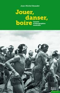 JOUER DANSER BOIRE - CARNETS D'ETHNOGRAPHIES MUSICALES