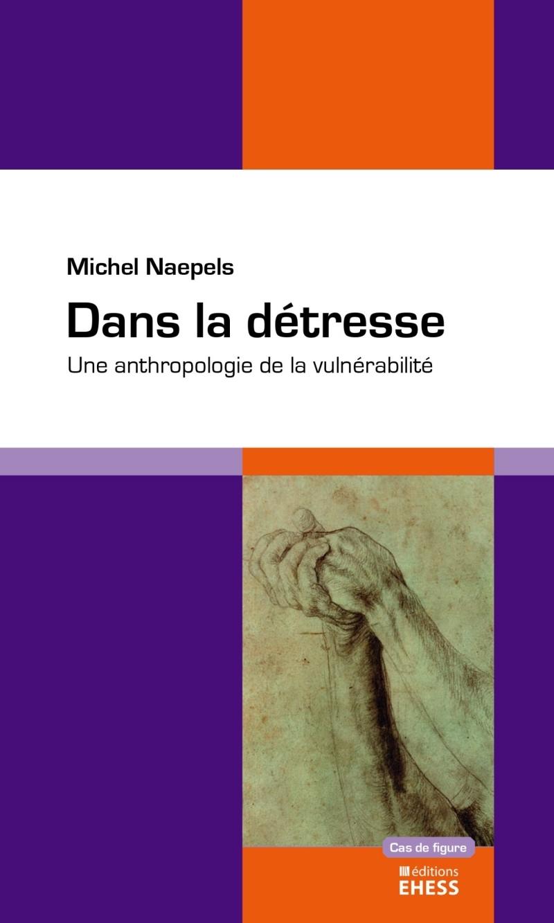 DANS LA DETRESSE - UNE ANTHROPOLOGIE DE LA VULNERABILITE