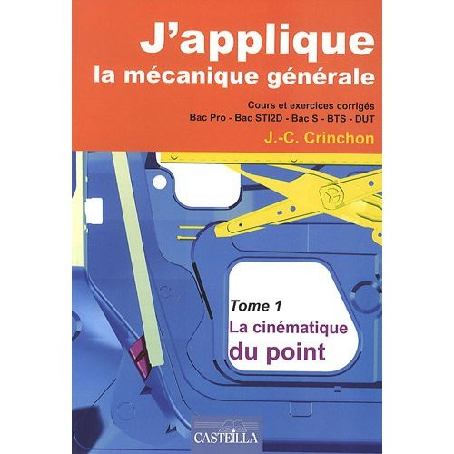 J'APPLIQUE LA MECANIQUE GENERALE TOME 1 LA CINEMATIQUE DU POINT