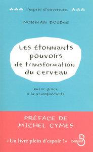 LES ETONNANTS POUVOIRS DE TRANSFORMATION DU CERVEAU : GUERIR GRACE A LA NEUROPLASTICITE