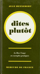 DITES PLUTOT (LE BON USAGE EN EXEMPLES PRATIQUES)
