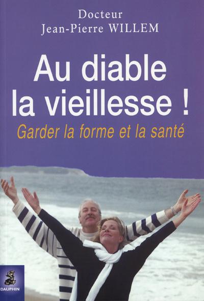 AU DIABLE LA VIEILLESSE ! GARDER FORME ET SANTE
