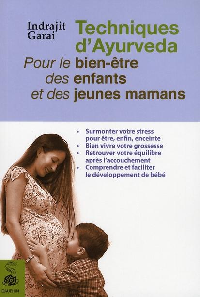 TECHNIQUES D'AYURVEDA POUR LE BIEN-ETRE DES ENFANTS ET DES JEUNES MAMANS SURMONTER VOTRE STRESS POUR