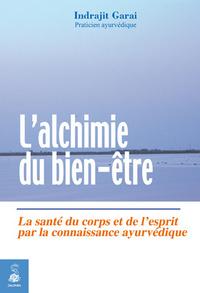 L'ALCHIMIE DU BIEN-ETRE [LA SANTE DU CORPS ET DE L'ESPRIT PAR LA CONNAISSANCE AYURVEDIQUE]