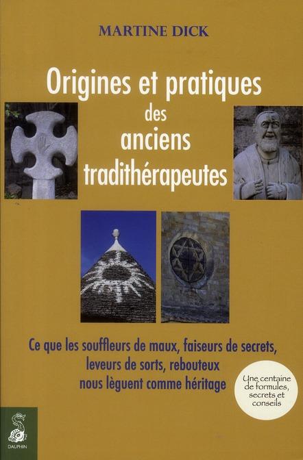 ORIGINES ET PRATIQUES DES ANCIENS TRADITHERAPEUTHES CE QUE LES SOUFFLEURS DE MAUX, FAISEURS DE SECRE