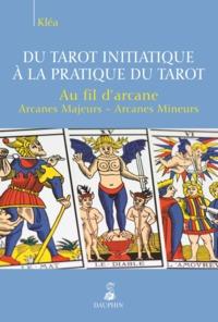 DU TAROT INITIATIQUE A LA PRATIQUE DU TAROT AU FIL D'ARCANE, ARCANES MAJEURS, ARCANES MINEURS