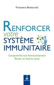 RENFORCER VOTRE SYSTEME IMMUNITAIRE COMPRENDRE SON FONCTIONNEMENT, RESTER EN BONNE SANTE
