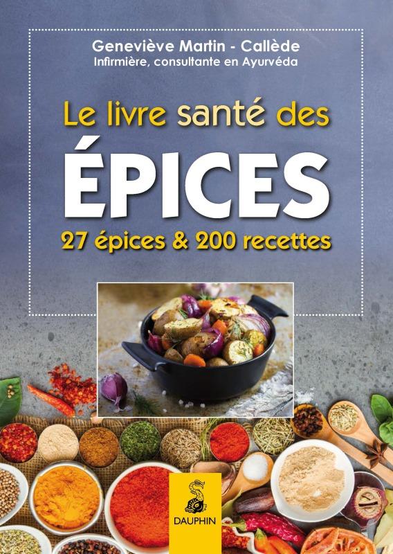 LE LIVRE SANTE DES EPICES - 27 EPICES ET 200 RECETTES