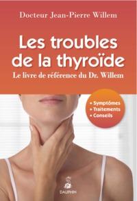 TROUBLES DE LA THYROIDE - LE LIVRE DE REFERENCE DU DR WILLEM - SYMPTOMES, TRAITEMENTS, CONSEILS