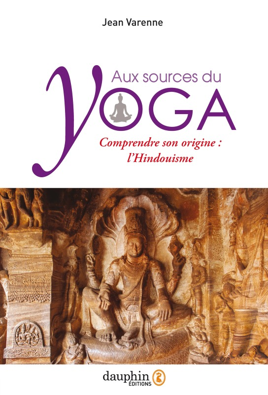 AUX SOURCES DU YOGA - COMPRENDRE L'ORIGINE DU YOGA : L'HINDOUISME