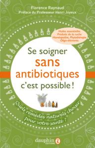 SE SOIGNER SANS ANTIBIOTIQUES, C'EST POSSIBLE ! - QUELS REMEDES NATURELS CHOISIR POUR VOTRE SANTE ?