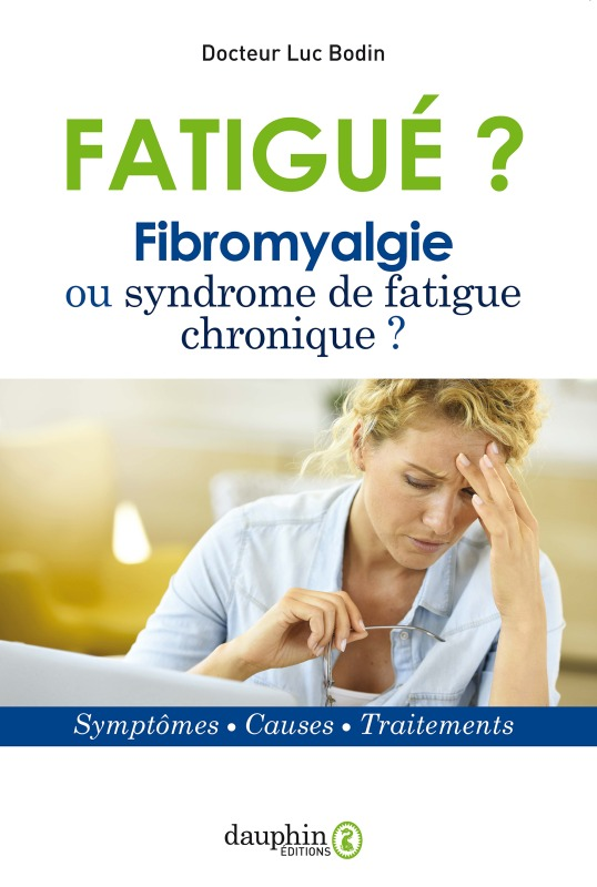 FATIGUE ? FIBROMYALGIE OU SYNDROME DE FATIGUE CHRONIQUE - SYMPTOMES - CAUSES - TRAITEMENTS