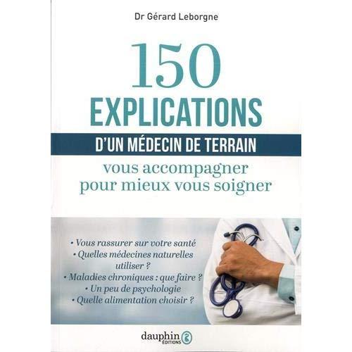 150 EXPLICATIONS D'UN MEDECIN DE TERRAIN - VOUS ACCOMPAGNER POUR MIEUX VOUS SOIGNER