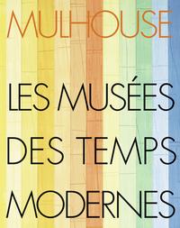 MULHOUSE-LES MUSEES DES TEMPS MODERNES