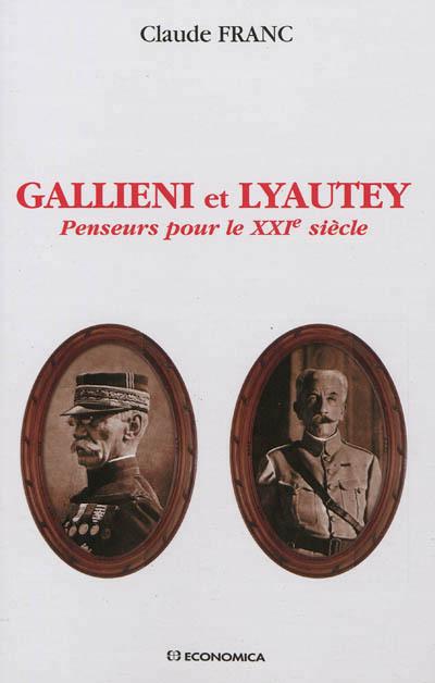 GALLIENI ET LYAUTEY - PENSEURS POUR LE XXIE SIECLE