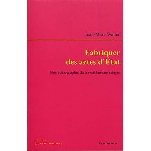 FABRIQUER DES ACTES D'ETAT - UNE ETHNOGRAPHIE DU TRAVAIL BUREAUCRATIQUE
