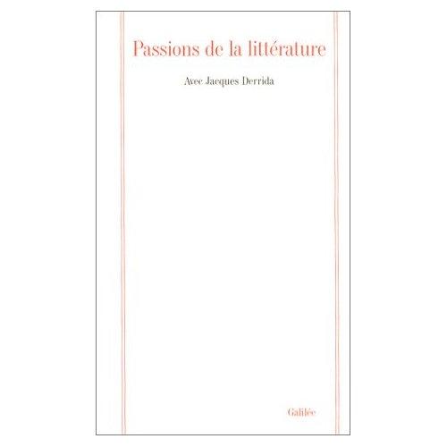 PASSIONS DE LA LITTERATURE AVEC JACQUES DERRIDA