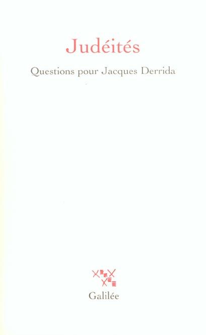 JUDEITES, QUESTIONS POUR JACQUES DERRIDA [ACTES DU COLLOQUE INTERNATIONAL TENU DU 3 AU 5 DECEMBRE 20