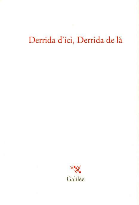 DERRIDA D'ICI, DERRIDA DE LA