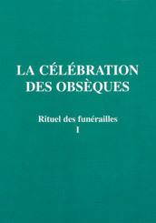 RITUEL DES FUNERAILLES  1 - CELEBRATION DES OBSEQUES
