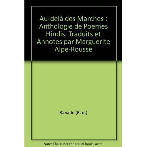 AU-DELA DES MARCHES : ANTHOLOGIE DE POEMES HINDIS. TRADUITS ET ANNOTES PAR MARGUERITE ALPE-ROUSSE