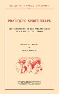 PRATIQUES SPIRITUELLES. CONDITIONS ET PRELIMINAIRES DE LA VIE SELON L'ESPRIT PAR LESWAMI ASHOKANANDA