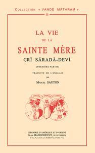 LA VIE DE LA SAINTE MERE CRI SARADA-DEVI (PREMIERE PARTIE) TRADUITE DE L'ANGLAIS PAR M. SAUTON.