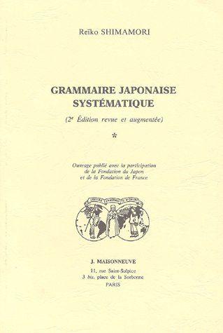 GRAMMAIRE JAPONAISE SYSTEMATIQUE. VOLUME I. PUBLIE AVEC LA PARTICIPATION DE LA FONDATION DU JAPON ET