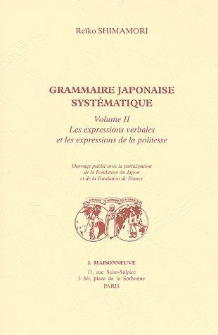 GRAMMAIRE JAPONAISE SYSTEMATIQUE VOL II. LES EXPRESSIONS VERBALES ET LES EXPRESSIONS DE LA POLITESSE