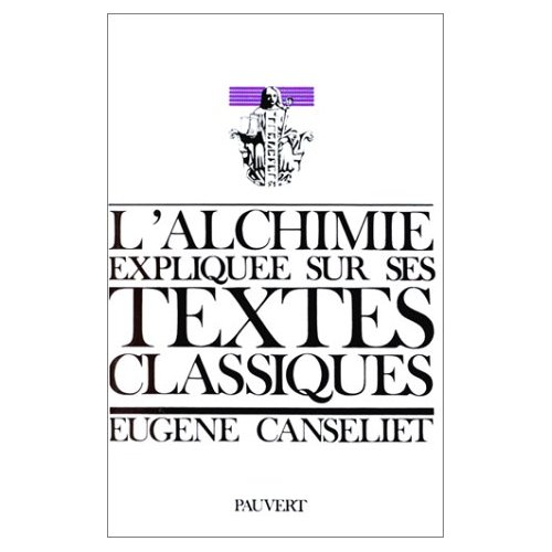 L'ALCHIMIE EXPLIQUEE SUR SES TEXTES CLASSIQUES