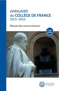 ANNUAIRE DU COLLEGE DE FRANCE 2015-2016. RESUME DES COURS ET TRAVAUX  116E ANNEE