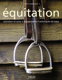 EQUITATION - ENTRETIEN ET SOIN, EQUIPEMENTS, TECHNIQUES DE BASE