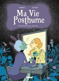 MA VIE POSTHUME - TOME 01 - NE M'ENTERREZ PAS TROP VITE