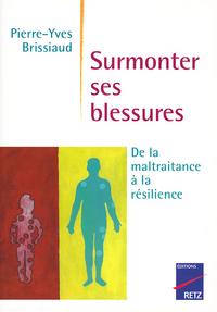 SURMONTER SES BLESSURES - DE LA MALTRAITANCE A LA RESILIENCE