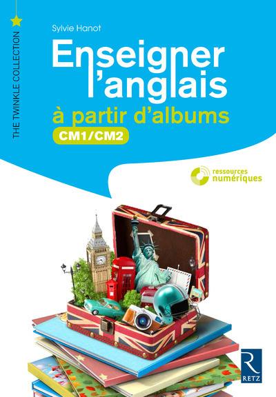 ENSEIGNER L'ANGLAIS A PARTIR D'ALBUMS CM1/CM2 + CD ROOM