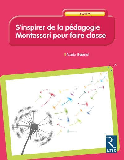 S'INSPIRER DE LA PEDAGOGIE MONTESSORI POUR FAIRE CLASSE CYCLE 2