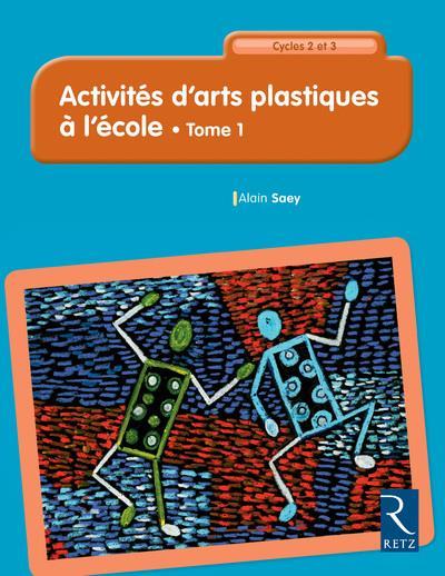 ACTIVITES D'ARTS PLASTIQUES A L'ECOLE - TOME 1 73 ACTIVITES DU CP AU CM2 - NOUVELLE EDITION