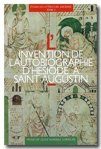 INVENTION DE L'AUTOBIOGRAPHIE - D'HESIODE A SAINT AUGUSTIN