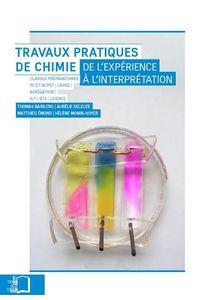 TRAVAUX PRATIQUES DE CHIMIE - DE L'EXPERIENCE A L'INTERPRETATION