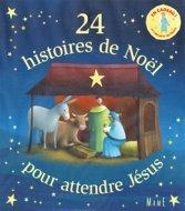 24 HISTOIRES DE NOEL POUR ATTENDRE JESUS