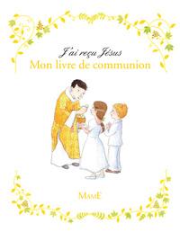 J'AI RECU JESUS. MON LIVRE DE COMMUNION