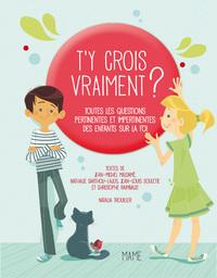 T'Y CROIS VRAIMENT ? TOUTES LES QUESTIONS PERTINENTES ET IMPERTINENTES DES ENFANTS SUR DIEU ET FOI