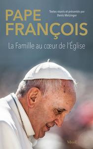 PAPE FRANCOIS. LA FAMILLE AU COEUR DE L'EGLISE